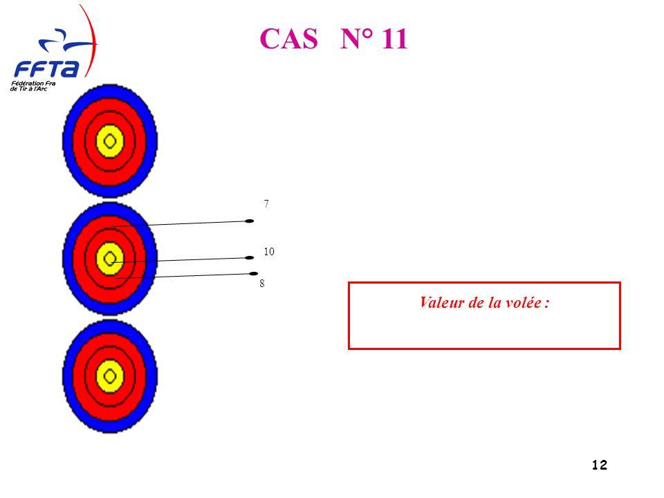 12 CAS N° 11 Valeur de la volée : 7 10 8