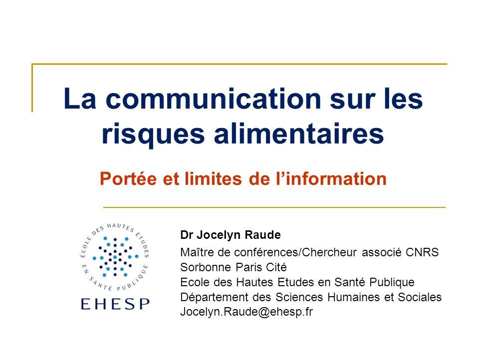 La communication sur les risques alimentaires Dr Jocelyn Raude Maître de conférences/Chercheur associé CNRS Sorbonne Paris Cité Ecole des Hautes Etude