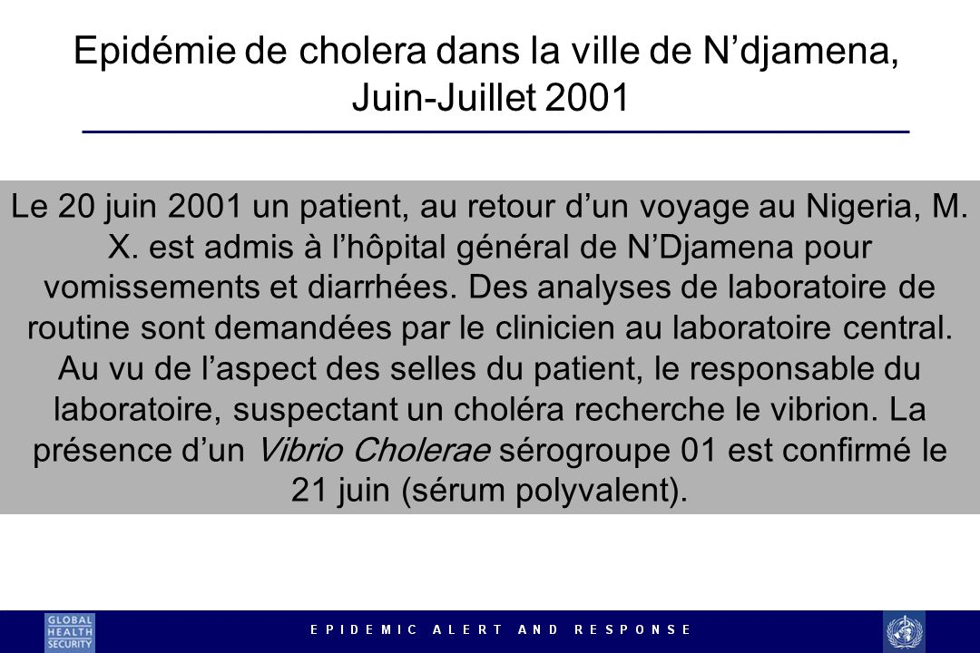 Le 20 juin 2001 un patient, au retour dun voyage au Nigeria, M. X. est admis à lhôpital général de NDjamena pour vomissements et diarrhées. Des analys