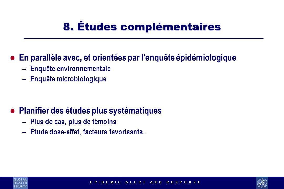 8. Études complémentaires l En parallèle avec, et orientées par l'enquête épidémiologique – Enquête environnementale – Enquête microbiologique l Plani