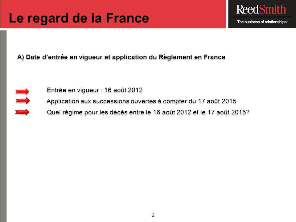 A) Date dentrée en vigueur et application du Règlement en France Entrée en vigueur : 16 août 2012 Application aux successions ouvertes à compter du 17