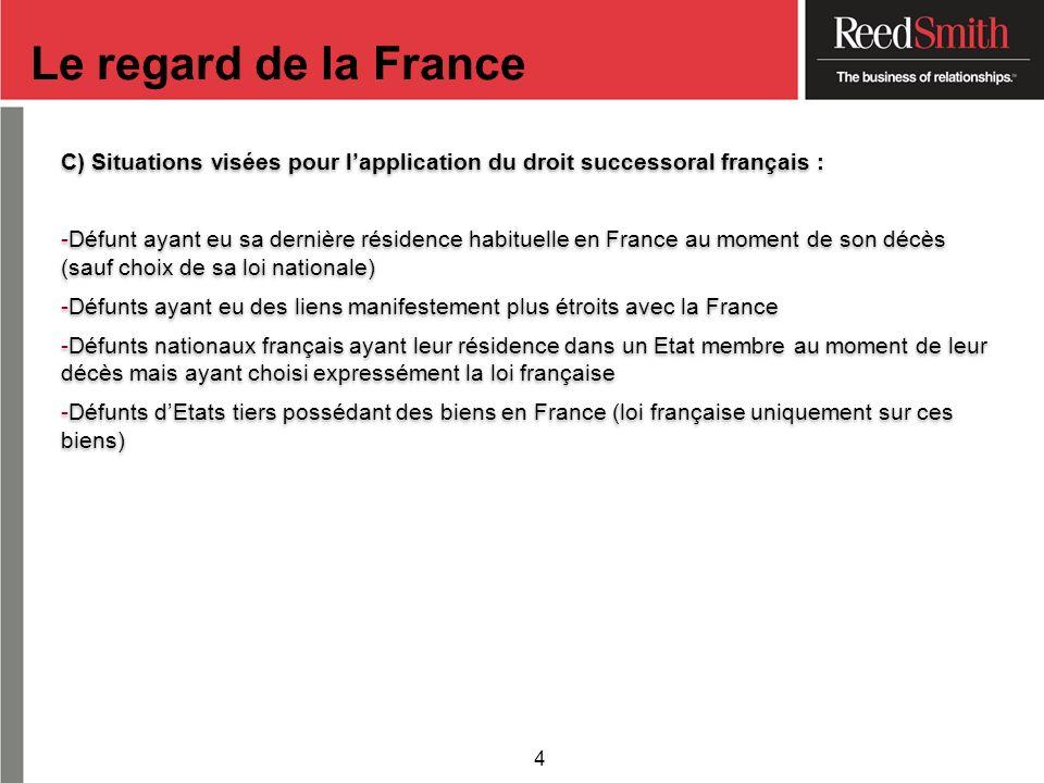 C) Situations visées pour lapplication du droit successoral français : -Défunt ayant eu sa dernière résidence habituelle en France au moment de son dé
