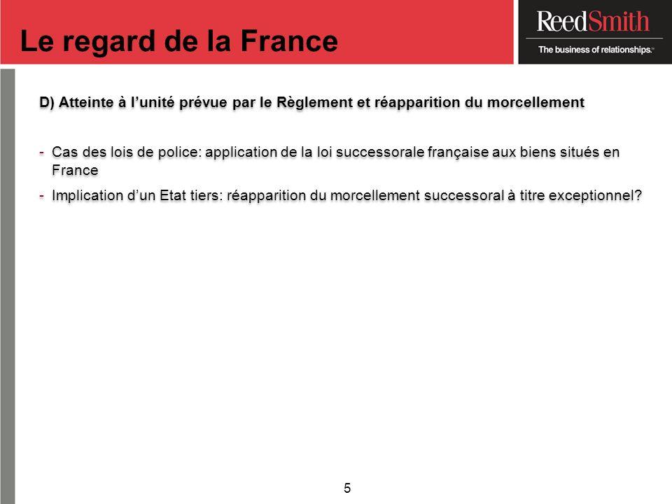 D) Atteinte à lunité prévue par le Règlement et réapparition du morcellement -Cas des lois de police: application de la loi successorale française aux