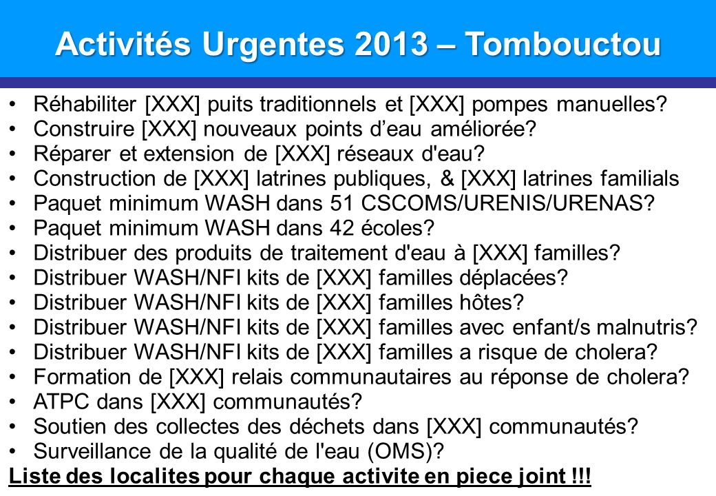 Introduction Activités Urgentes 2013 – Tombouctou Réhabiliter [XXX] puits traditionnels et [XXX] pompes manuelles.