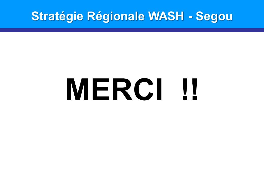 Introduction Stratégie Régionale WASH - Segou MERCI !!