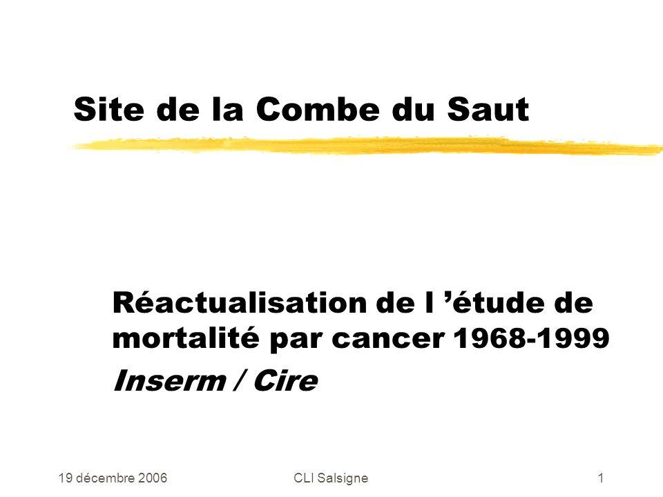 19 décembre 2006CLI Salsigne1 Site de la Combe du Saut Réactualisation de l étude de mortalité par cancer 1968-1999 Inserm / Cire