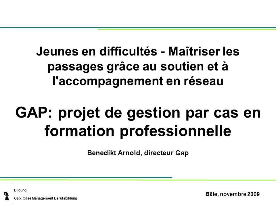 Bildung Gap, Case Management Berufsbildung Jeunes en difficultés - Maîtriser les passages grâce au soutien et à l'accompagnement en réseau GAP: projet