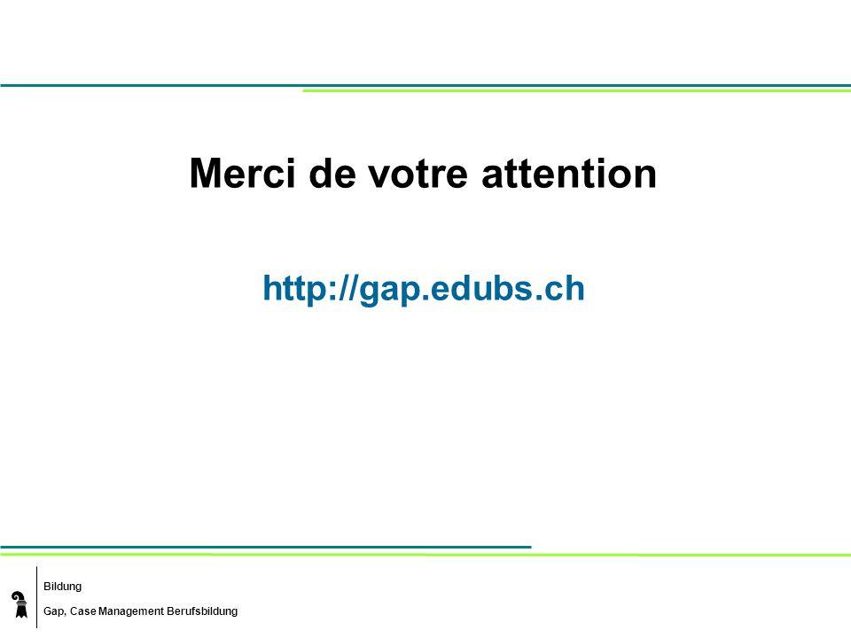 Bildung Gap, Case Management Berufsbildung Merci de votre attention http://gap.edubs.ch