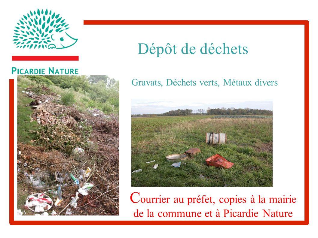 C ourrier au préfet, copies à la mairie de la commune et à Picardie Nature Gravats, Déchets verts, Métaux divers Dépôt de déchets