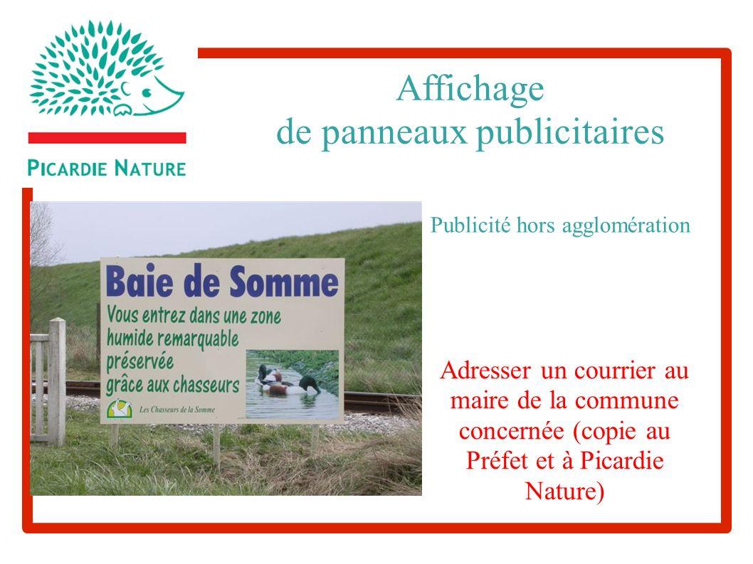 Affichage de panneaux publicitaires Publicité hors agglomération Adresser un courrier au maire de la commune concernée (copie au Préfet et à Picardie