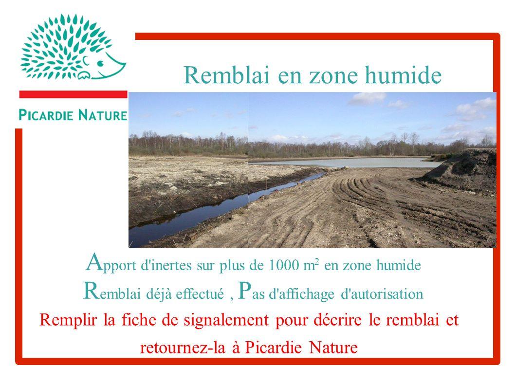 A pport d'inertes sur plus de 1000 m 2 en zone humide Remplir la fiche de signalement pour décrire le remblai et retournez-la à Picardie Nature Rembla