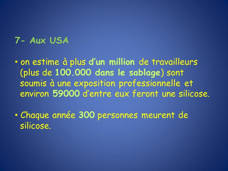 7- Aux USA on estime à plus dun million de travailleurs (plus de 100.000 dans le sablage) sont soumis à une exposition professionnelle et environ 5900