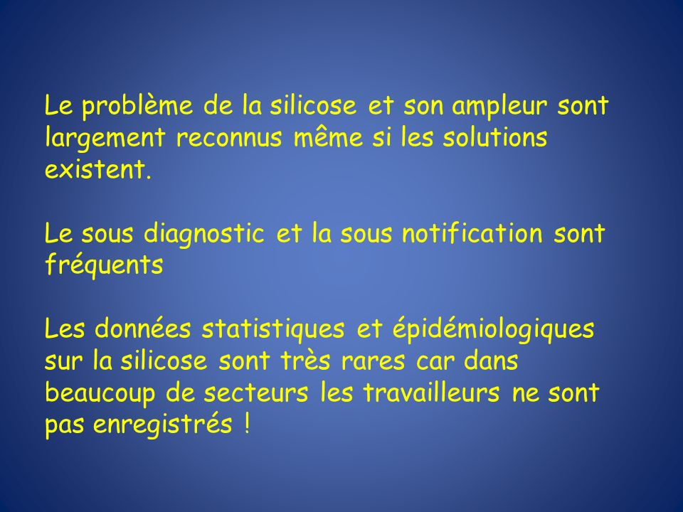 Le problème de la silicose et son ampleur sont largement reconnus même si les solutions existent. Le sous diagnostic et la sous notification sont fréq