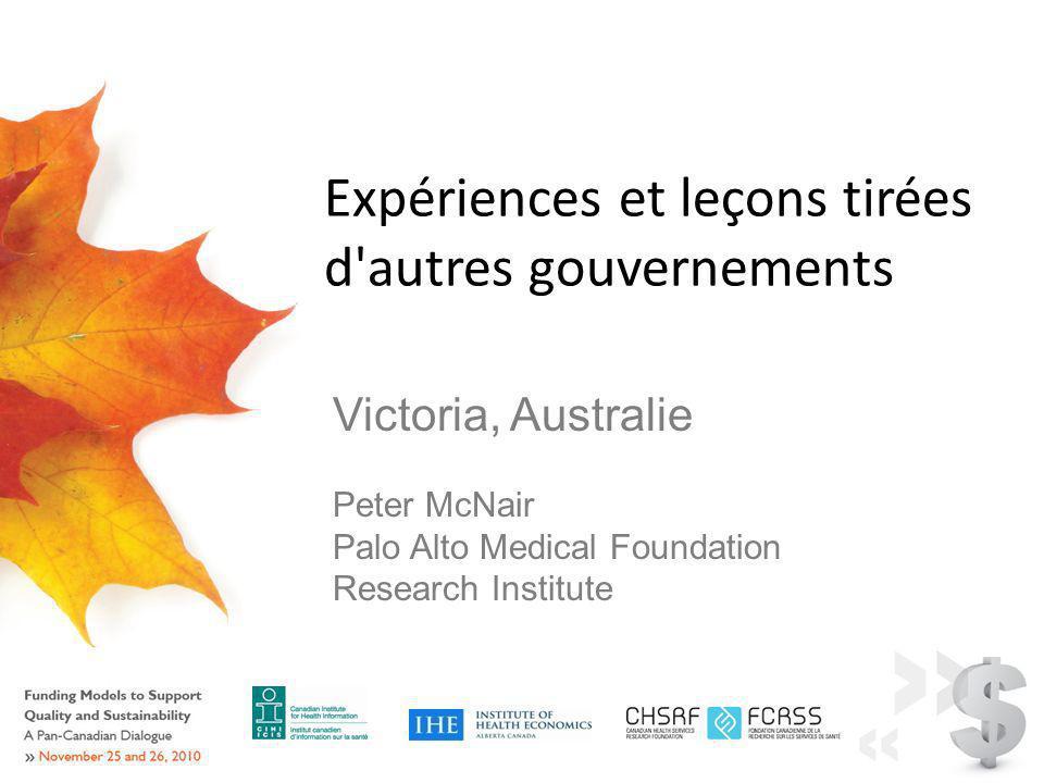 Expériences et leçons tirées d autres gouvernements Victoria, Australie Peter McNair Palo Alto Medical Foundation Research Institute
