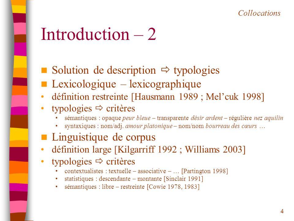 4 Introduction – 2 Solution de description typologies Lexicologique – lexicographique définition restreinte [Hausmann 1989 ; Melcuk 1998] typologies c