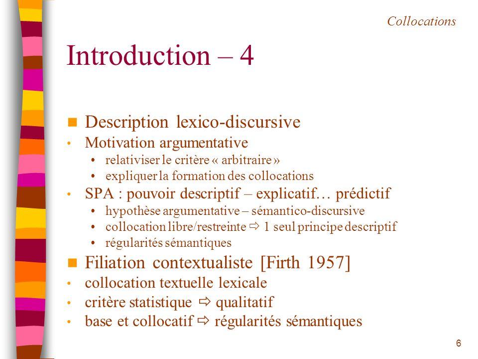 6 Introduction – 4 Description lexico-discursive Motivation argumentative relativiser le critère « arbitraire » expliquer la formation des collocation