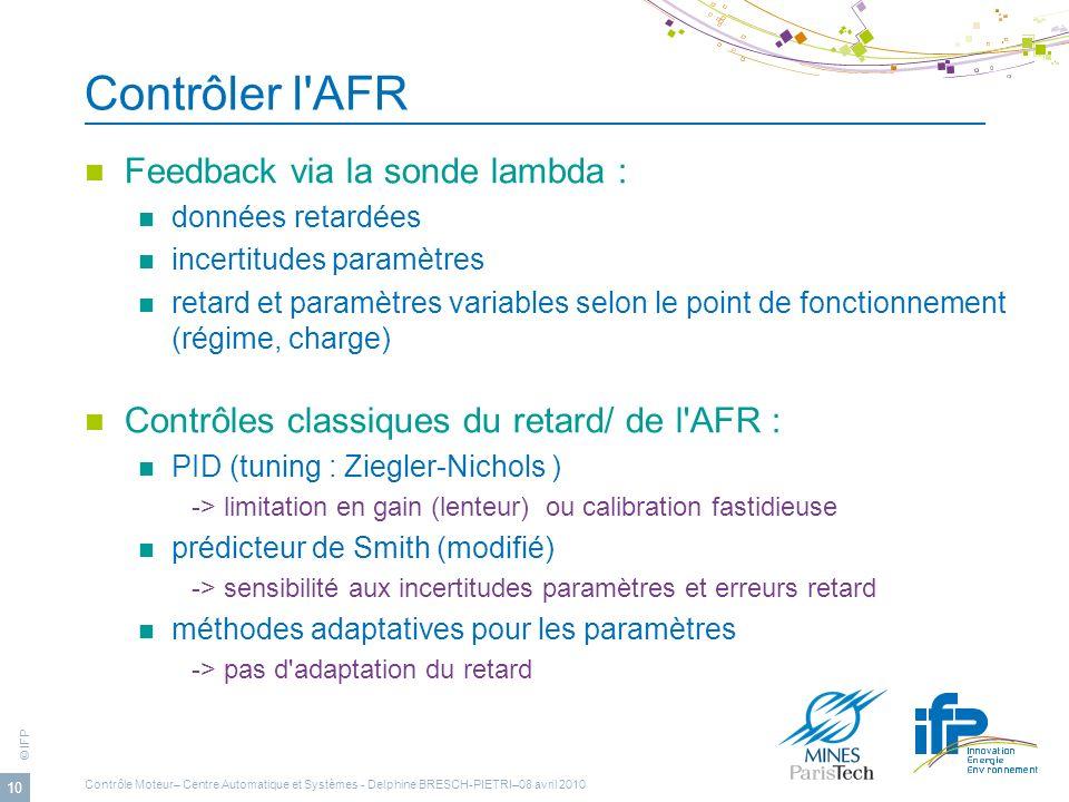 © IFP 10 Contrôler l'AFR Feedback via la sonde lambda : données retardées incertitudes paramètres retard et paramètres variables selon le point de fon