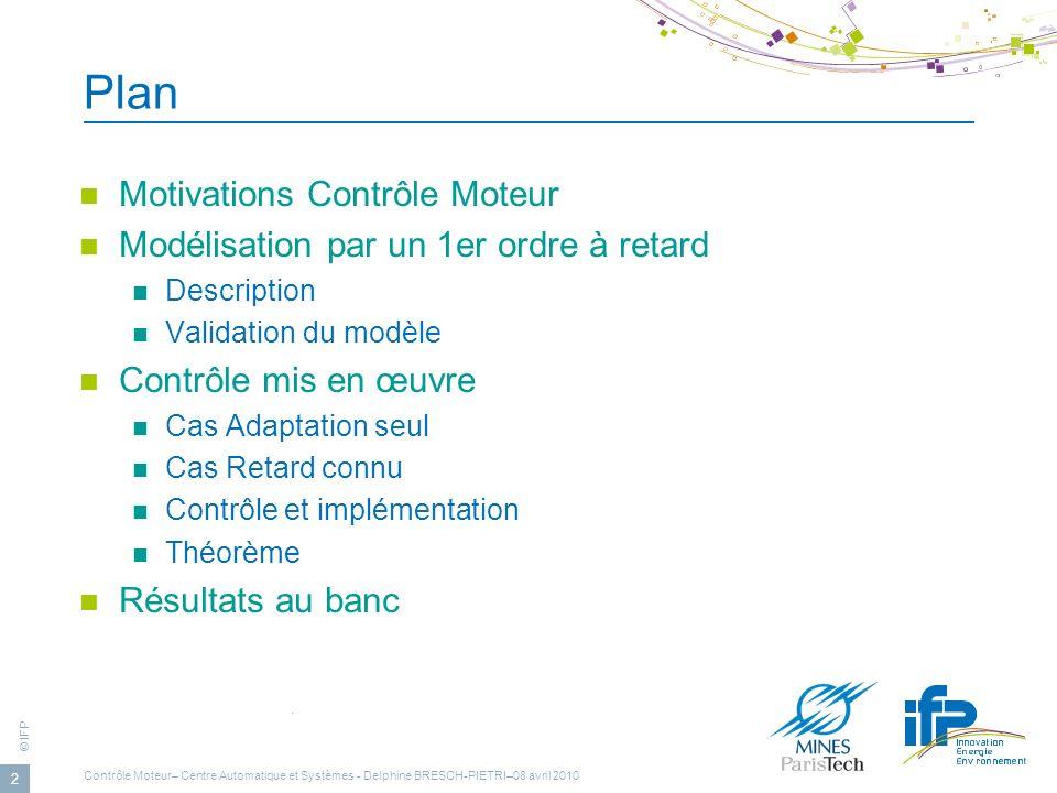 © IFP Contrôle Moteur– Centre Automatique et Systèmes - Delphine BRESCH-PIETRI–08 avril 2010 2 Plan Motivations Contrôle Moteur Modélisation par un 1e