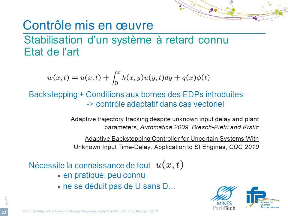 © IFP 23 Contrôle mis en œuvre Stabilisation d'un système à retard connu Etat de l'art Contrôle Moteur– Centre Automatique et Systèmes - Delphine BRES