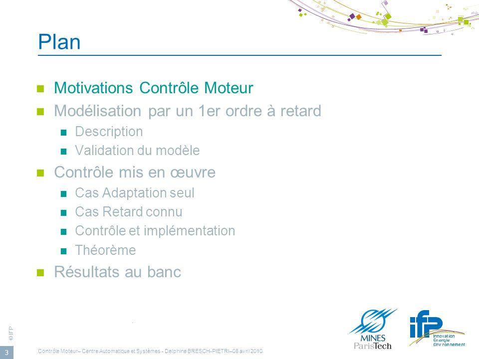 © IFP Contrôle Moteur– Centre Automatique et Systèmes - Delphine BRESCH-PIETRI–08 avril 2010 3 Plan Motivations Contrôle Moteur Modélisation par un 1e