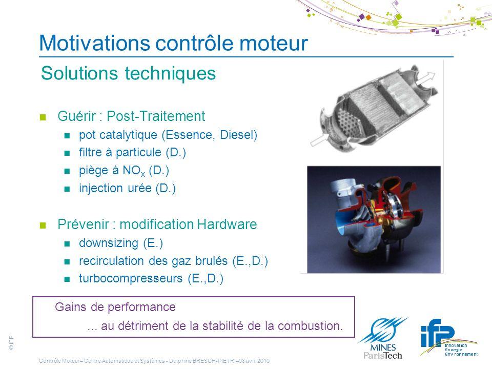 © IFP Motivations contrôle moteur Guérir : Post-Traitement pot catalytique (Essence, Diesel) filtre à particule (D.) piège à NO x (D.) injection urée