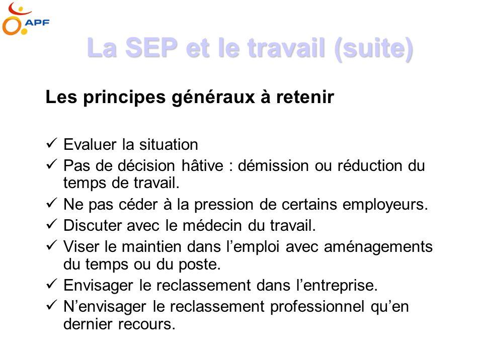La SEP et le travail Quelques remarques - Continuer à travailler est essentiel à léquilibre psychologique, quand cest possible. - Le maintien dune ins