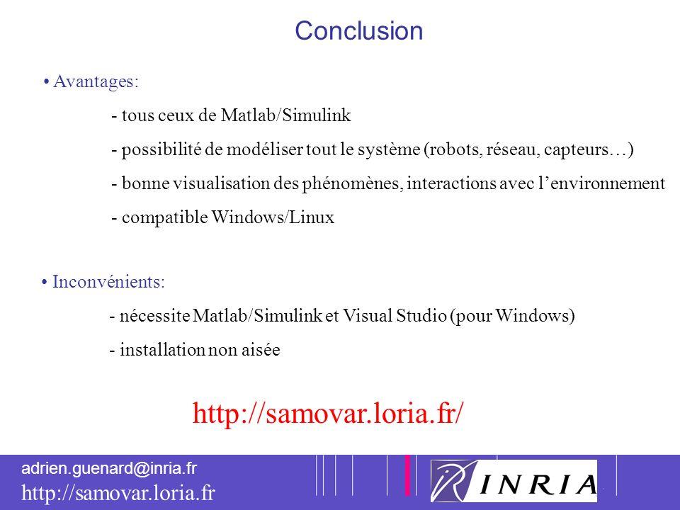 13 adrien.guenard@inria.fr http://samovar.loria.fr Conclusion Avantages: - tous ceux de Matlab/Simulink - possibilité de modéliser tout le système (ro