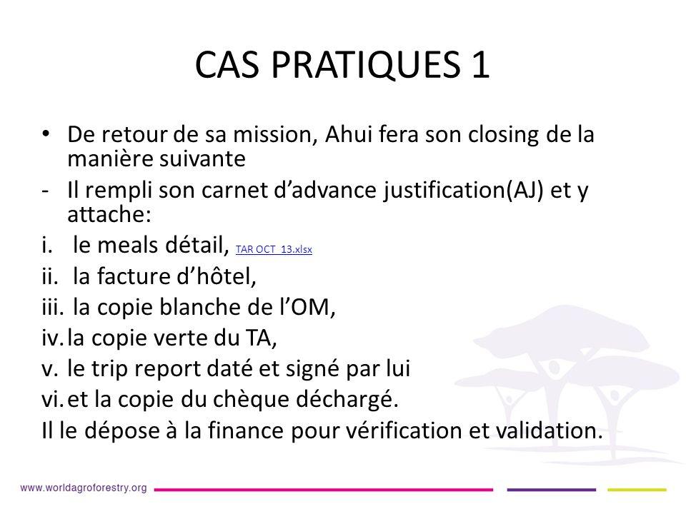 CAS PRATIQUES 1 De retour de sa mission, Ahui fera son closing de la manière suivante -Il rempli son carnet dadvance justification(AJ) et y attache: i.