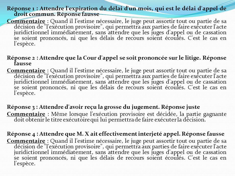 Réponse 1 : Attendre l expiration du délai d un mois, qui est le délai d appel de droit commun.