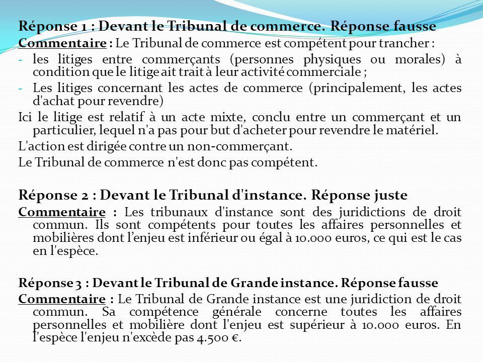 Réponse 1 : Devant le Tribunal de commerce.