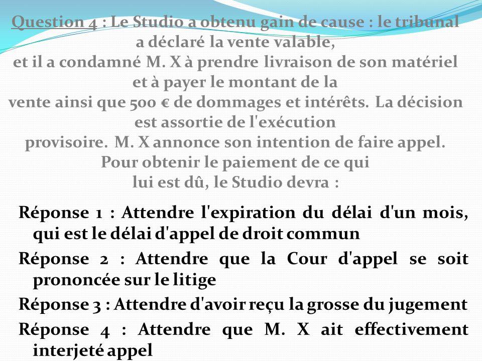 Question 4 : Le Studio a obtenu gain de cause : le tribunal a déclaré la vente valable, et il a condamné M.