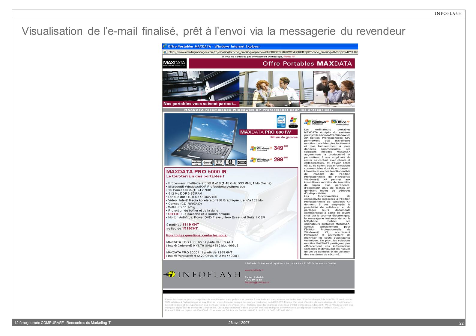 26 avril 200712 ème journée COMPUBASE - Rencontres du Marketing IT 22 Visualisation de le-mail finalisé, prêt à lenvoi via la messagerie du revendeur