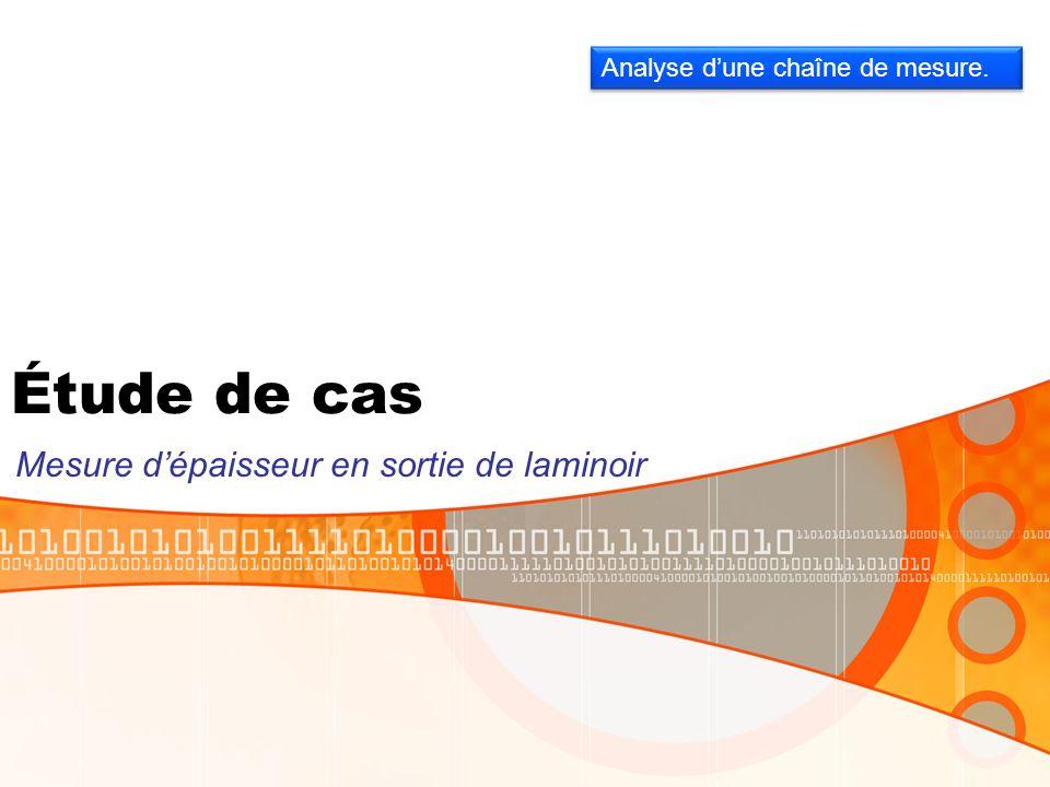 Étude de cas Mesure dépaisseur en sortie de laminoir Analyse dune chaîne de mesure.