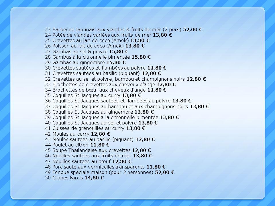 23 Barbecue Japonais aux viandes & fruits de mer (2 pers) 52,00 24 Potée de viandes variées aux fruits de mer 13,80 25 Crevettes au lait de coco (Amok
