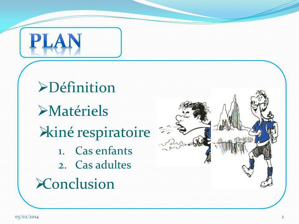 Définition Matériels kiné respiratoire 1.Cas enfants 2.Cas adultes Conclusion 05/02/20142