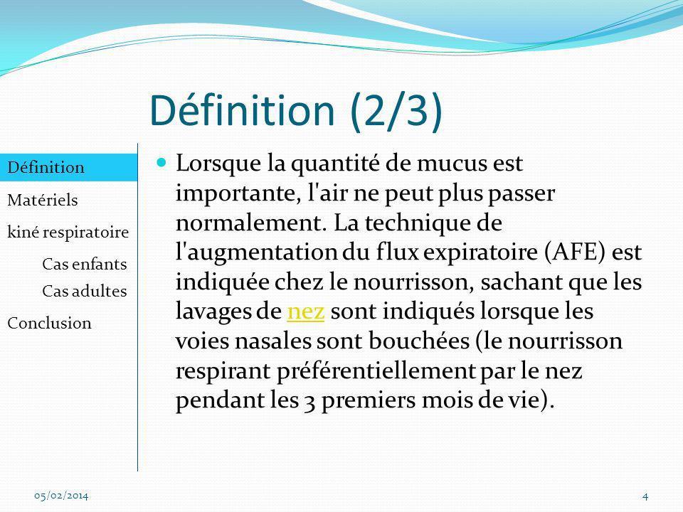 Définition (3/3) Chez l adulte, les techniques se tourneront plutôt vers la ventilation dirigée : expiration lente et totale lèvres pincées puis expiration lente totale à glotte ouverte (ELTGOL) décrite par Postiaux, le drainage autogène.