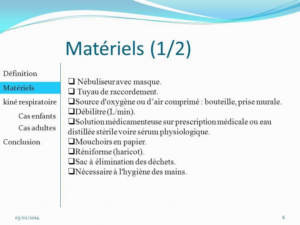 Matériels (1/2) Définition Matériels kiné respiratoire Cas enfants Cas adultes Conclusion 05/02/20146 Nébuliseur avec masque. Tuyau de raccordement. S