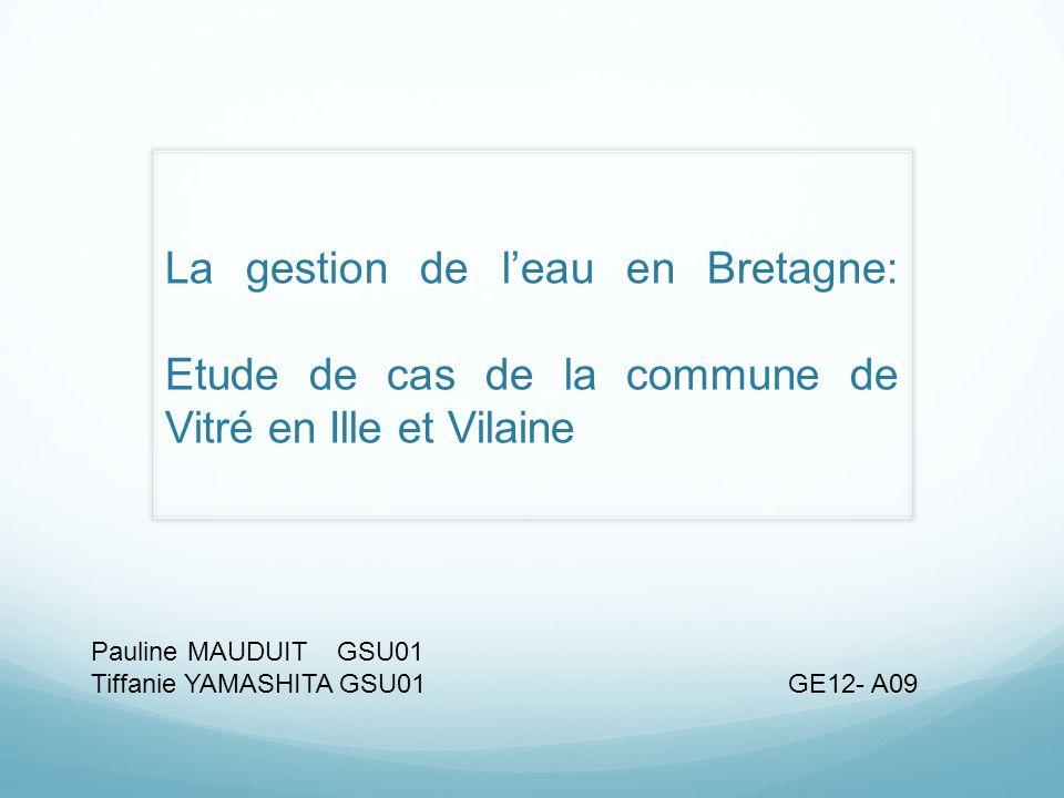 La gestion de leau en Bretagne: Etude de cas de la commune de Vitré en Ille et Vilaine Pauline MAUDUIT GSU01 Tiffanie YAMASHITA GSU01 GE12- A09