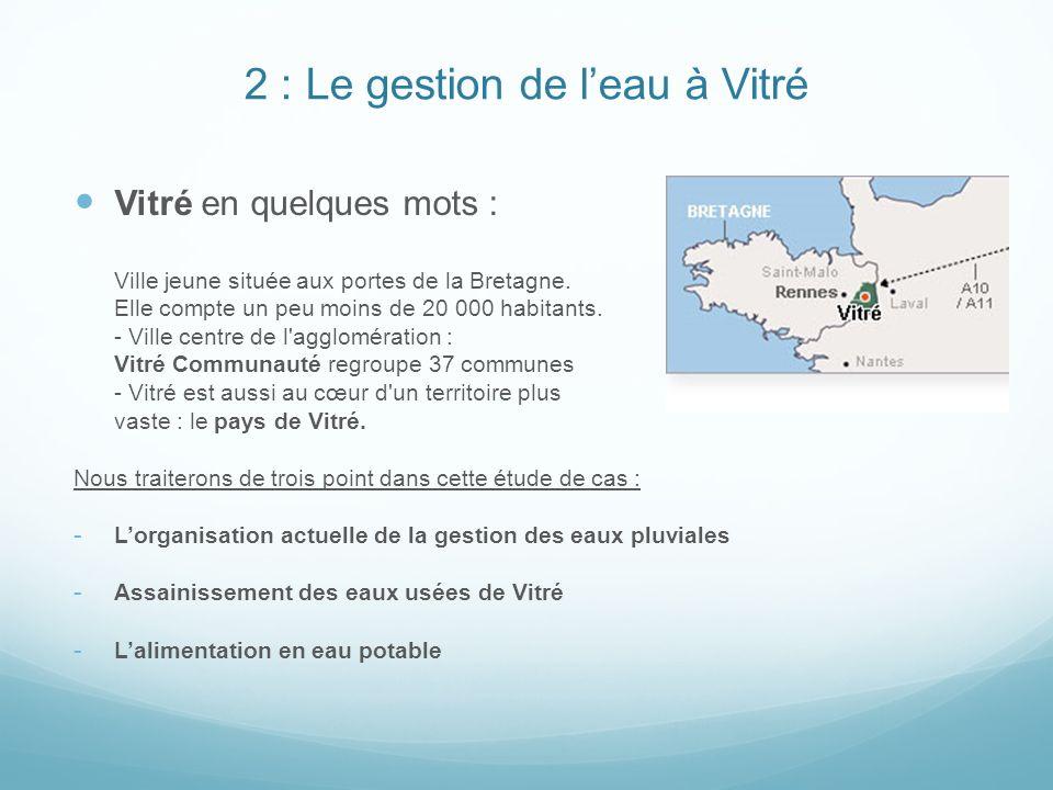 2 : Le gestion de leau à Vitré Vitré en quelques mots : Ville jeune située aux portes de la Bretagne. Elle compte un peu moins de 20 000 habitants. -