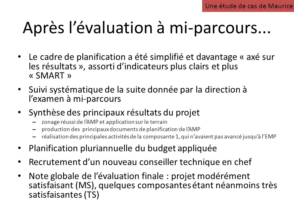 Après lévaluation à mi-parcours... Le cadre de planification a été simplifié et davantage « axé sur les résultats », assorti dindicateurs plus clairs