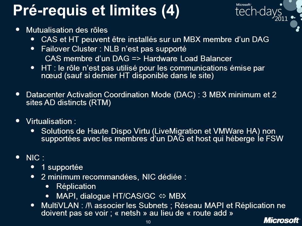 10 Pré-requis et limites (4) Mutualisation des rôles CAS et HT peuvent être installés sur un MBX membre dun DAG Failover Cluster : NLB nest pas suppor