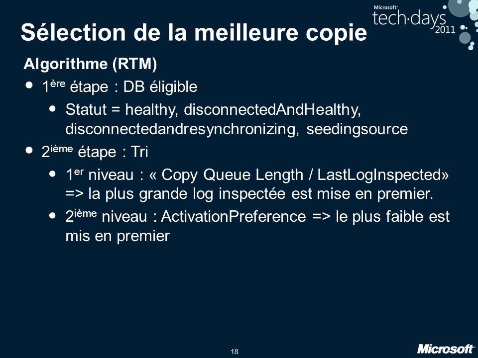 18 Sélection de la meilleure copie Algorithme (RTM) 1 ère étape : DB éligible Statut = healthy, disconnectedAndHealthy, disconnectedandresynchronizing