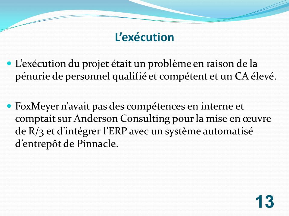 Lexécution Lexécution du projet était un problème en raison de la pénurie de personnel qualifié et compétent et un CA élevé. FoxMeyer navait pas des c