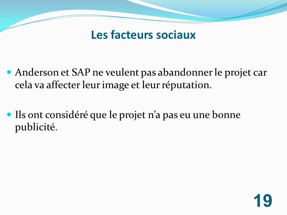 Les facteurs sociaux Anderson et SAP ne veulent pas abandonner le projet car cela va affecter leur image et leur réputation. Ils ont considéré que le