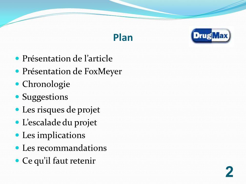 Plan Présentation de larticle Présentation de FoxMeyer Chronologie Suggestions Les risques de projet Lescalade du projet Les implications Les recomman
