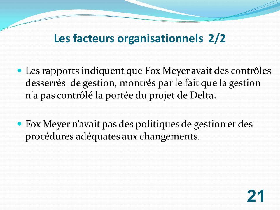 Les facteurs organisationnels 2/2 Les rapports indiquent que Fox Meyer avait des contrôles desserrés de gestion, montrés par le fait que la gestion n'