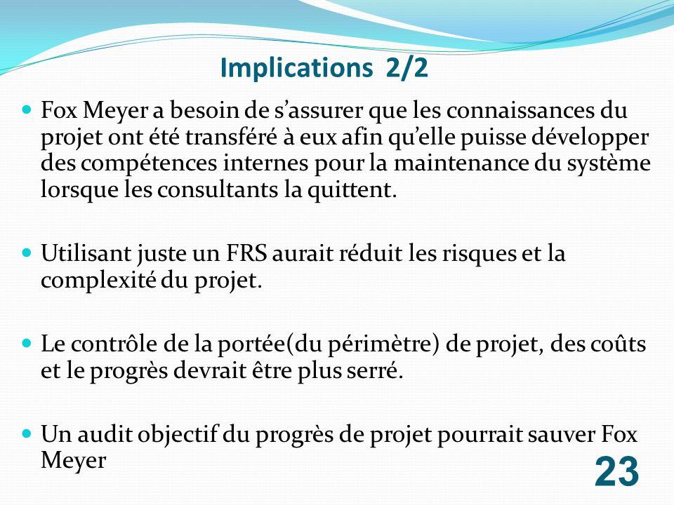 Implications 2/2 Fox Meyer a besoin de sassurer que les connaissances du projet ont été transféré à eux afin quelle puisse développer des compétences
