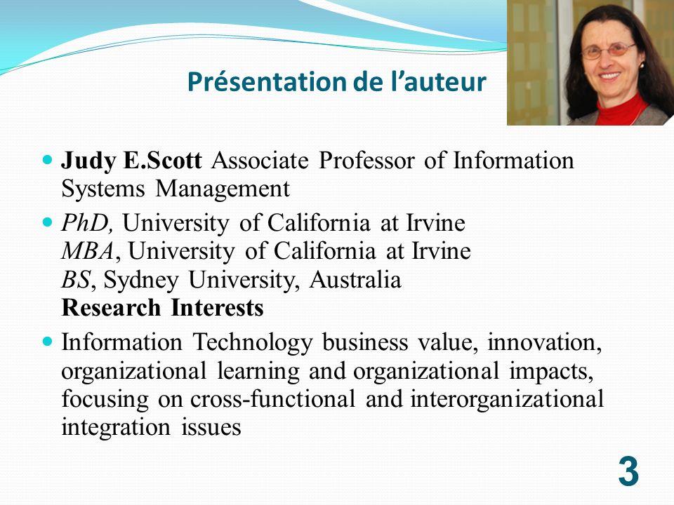 Présentation de lauteur Judy E.Scott Associate Professor of Information Systems Management PhD, University of California at Irvine MBA, University of
