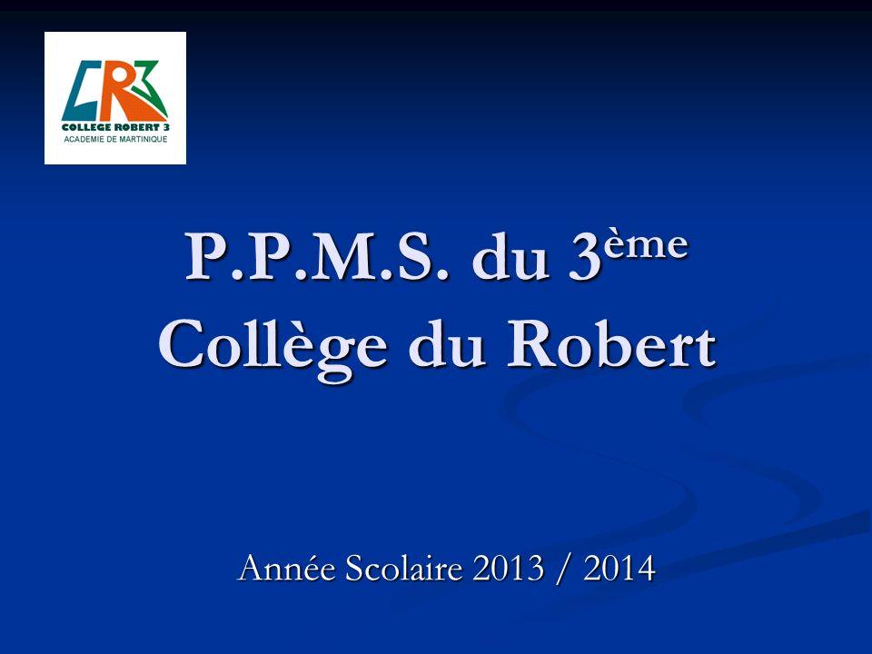 P.P.M.S. du 3 ème Collège du Robert Année Scolaire 2013 / 2014