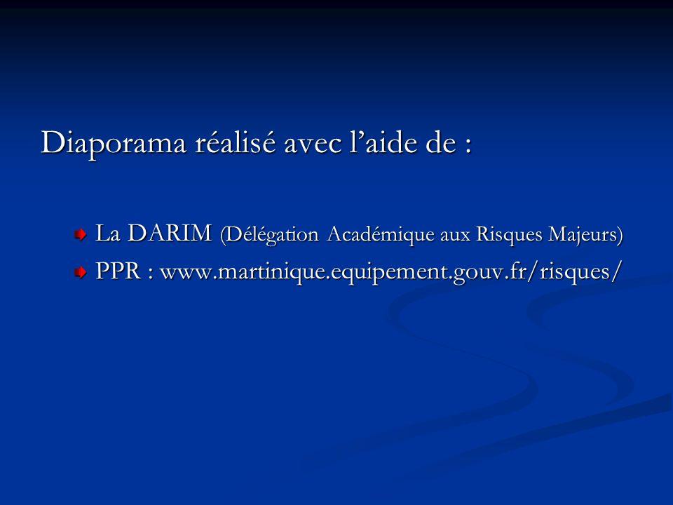 Diaporama réalisé avec laide de : La DARIM (Délégation Académique aux Risques Majeurs) PPR : www.martinique.equipement.gouv.fr/risques/